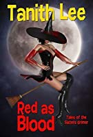 Red as Blood: Tales from the Sisters Grimmer (Expanded Edition)