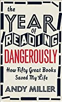 The Year of Reading Dangerously: How Fifty Great Books Saved My Life