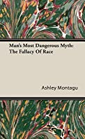 Man's Most Dangerous Myth: The Fallacy of Race