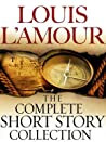 The Complete Collected Short Stories of Louis L'Amour by Louis L'Amour