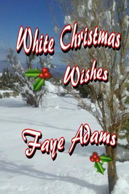 White Christmas Wishes  by  Faye Adams