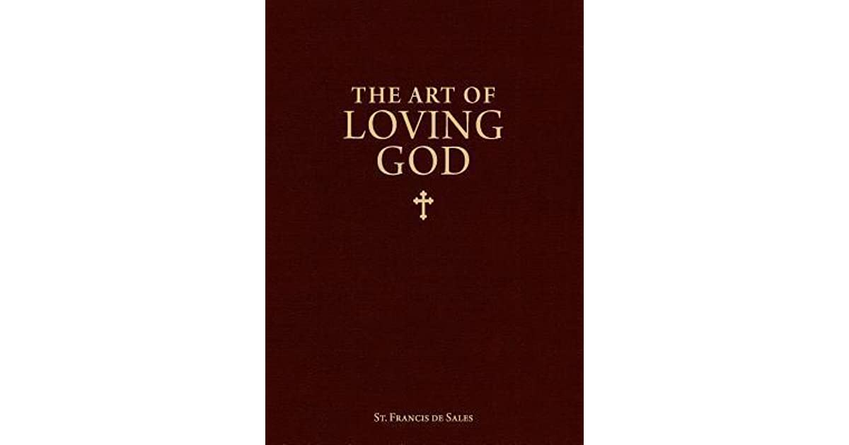 The Art Of Loving God By Francis De Sales