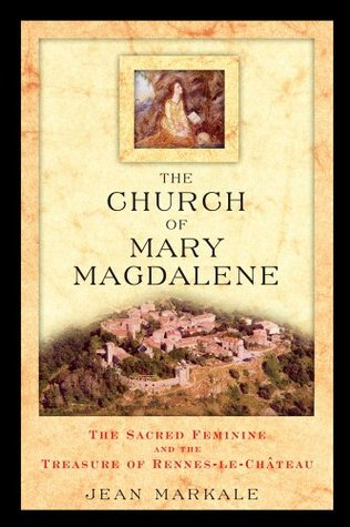 The Church of Mary Magdalene: The Sacred Feminine and the Treasure of Rennes-le-Château
