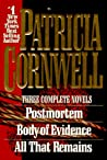 Three Complete Novels: Postmortem / Body Of Evidence / All That Remains (Kay Scarpetta, #1, #2, #3)