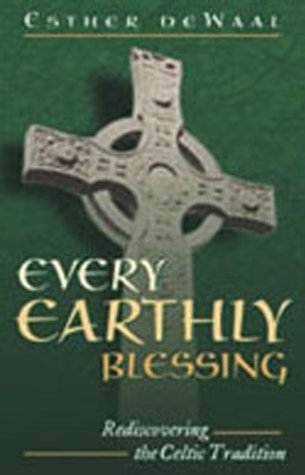 Every Earthly Blessing: Rediscovering the Celtic Tradition