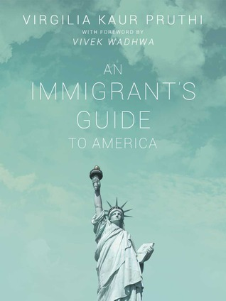 An Immigrant's Guide To Making It In America by Virgilia Kaur Pruthi