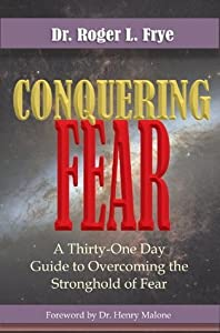 Conquering Fear: A Thirty-one Day Guide to Overcoming Fear