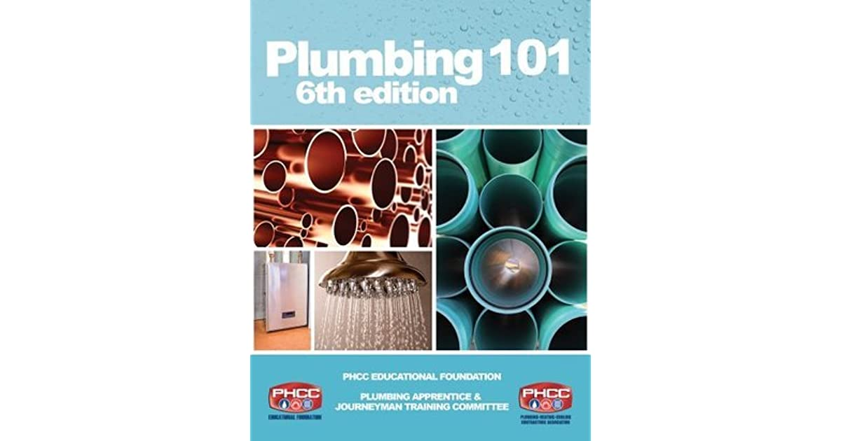 Plumbing 101 Sixth Edition By Plumbing Heating Cooling Contractors National Association Educational Foundation Phcc