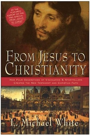 From Jesus to Christianity: How Four Generations of Visionaries and Storytellers Created the New Testament and Christian Faith