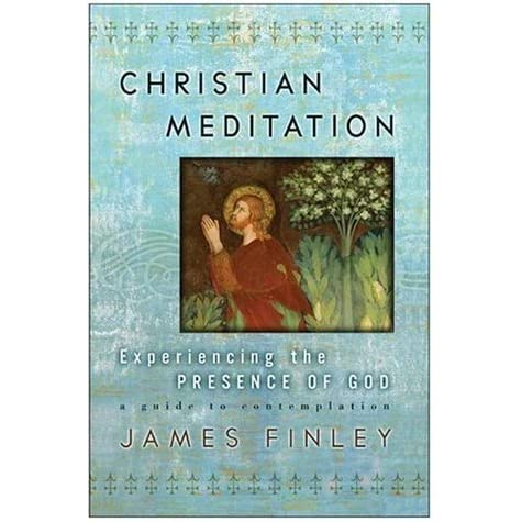 Christian meditation experiencing the presence of god by james finley fandeluxe Image collections