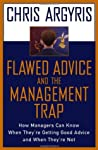 Flawed Advice and the Management Trap by Chris Argyris