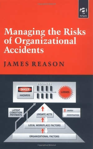 Managing the Risks of Organizational Accidents by James T. Reason