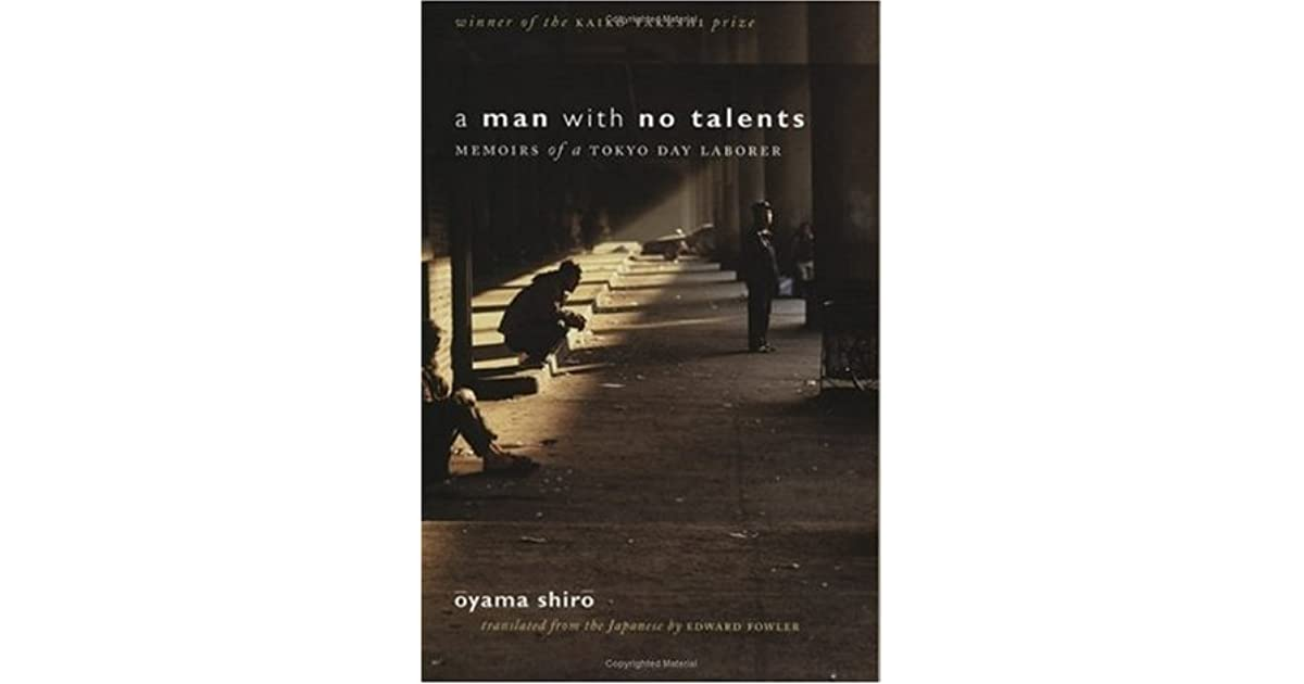 A Man With No Talents Memoirs Of A Tokyo Day Laborer By Oyama Shiro