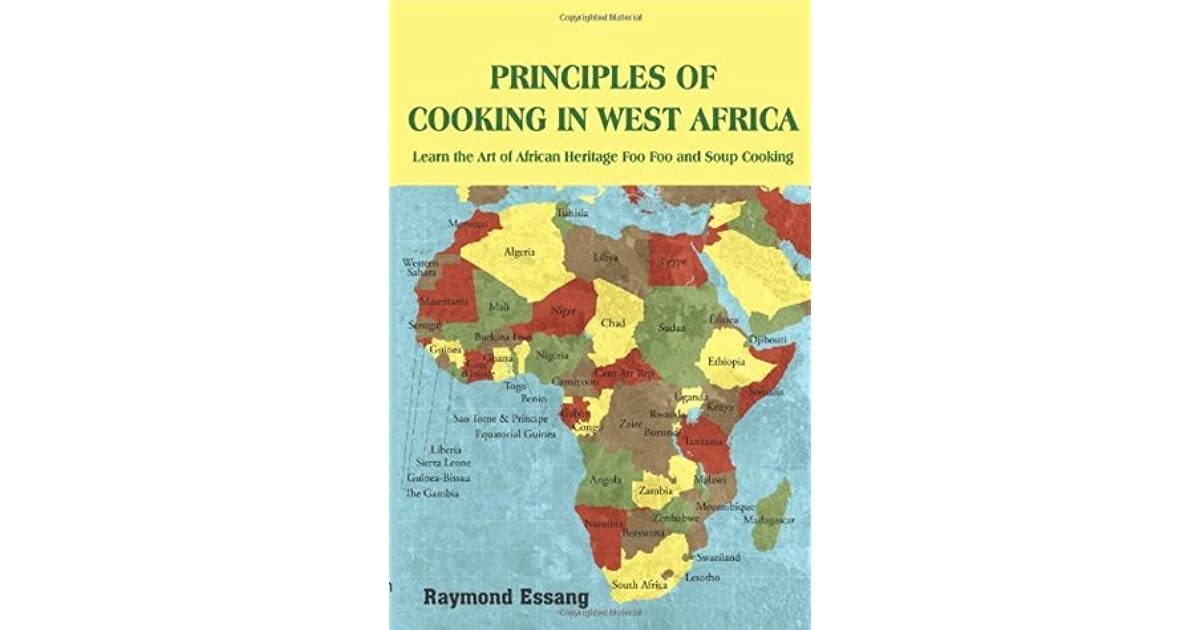 Principles of cooking in west africa learn the art of african principles of cooking in west africa learn the art of african heritage foo foo and soup cooking by raymond essang thecheapjerseys Choice Image