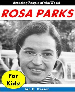 Rosa Parks for Children: Discover the Incredible Story of the Courageous Woman Who Changed American History Forever: Biographies for Children (African American Books)