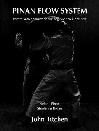 Pinan Flow System: Heian - Pinan Shodan & Nidan (Pinan Flow System: karate kata application for beginner to black belt)