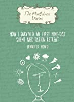 The Mindfulness Diaries: How I Survived My First Nine-Day Silent Meditation Retreat