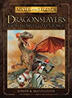 Dragonslayers: From Beowulf to St. George (Myths and Legends)