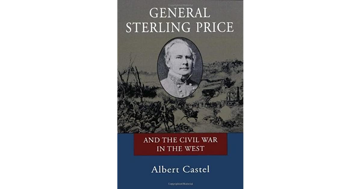 General Sterling Price and the Civil War in the West by Albert E  Castel