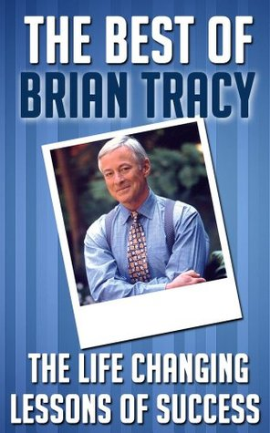 The Best of Brian Tracy: Life Changing Lessons to Success (Brian Tracy, Brian Tracy Kindle Books, Brian Tracy Kindle Books Free, Brian Tracy Spanish, Brian Tracy No Excuses)