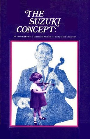 The Suzuki Concept: An Introduction to a Successful Method for Early Music Education