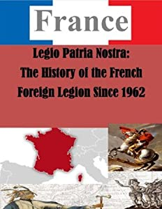Legio Patria Nostra: The History of the French Foreign Legion Since 1962