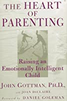 The Heart of Parenting: Raising an Emotionally Intelligent Child