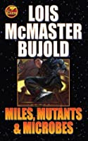 Miles, Mutants and Microbes (Vorkosigan Omnibus, #5)