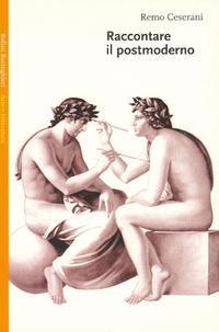 Raccontare il postmoderno by Remo Ceserani