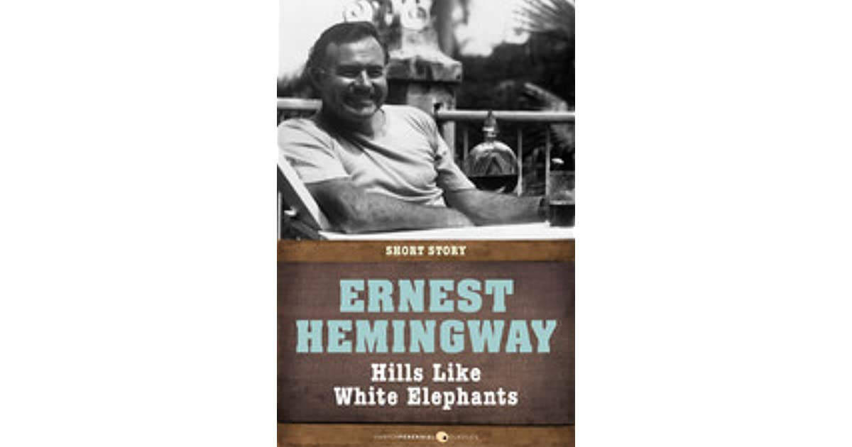 an analysis of ernest hemingways story hills like white elephants Hills like white elephants summary first published in transition in august of 1927, hills like white elephants became an important piece in hemingway's second collection of short stories, men without women.