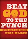 Beat God to the Punch: How to Seize a Grace-Filled Life