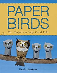 Paper Birds: 25+ Projects to Copy, Cut, and Fold