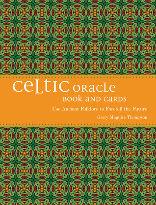 Celtic Oracle: Use Ancient Folklore to Foretell the Future