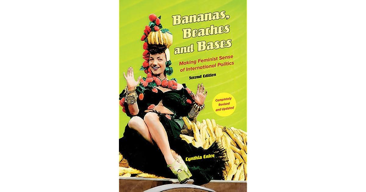 bananas beaches amp bases making feminist sense of international politics updated edition