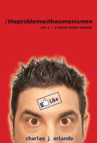 The Problem with Women... is Men: Volume 2 - A Social Media Memoir