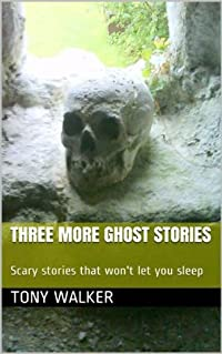 Three More Ghost Stories: Scary stories that won't let you sleep (Original Ghost Stories)