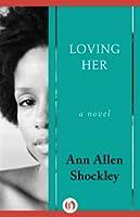 Loving Her: A Novel