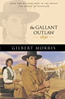 The Gallant Outlaw: 1890 (The House of Winslow, #15)