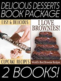 The Delicious Desserts Book Pack: Delicious and Easy Cupcake Recipes & I Love Brownies: The World's Best Brownie Recipes