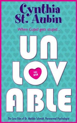 Unlovable (The Case Files of Dr. Matilda Schmidt, Paranormal Psychologist, #1)