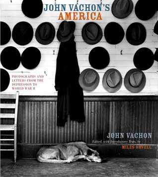 John Vachon's America- Photographs and Letters from the Depression to World War II