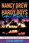 Club Dread (Nancy Drew: Girl Detective and the Hardy Boys: Undercover Brothers Super Mystery, #3)