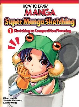 How To Draw Manga: Sketching Manga-Style, Volume 1: Sketching As Composition Planning