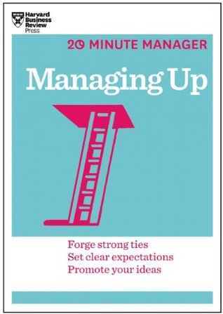 Managing Up (20-Minute Manager Series) (20 Minute Manager)