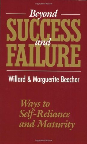 Beyond Success and Failure: Ways to Self-Reliance and Maturity by Willard Beecher