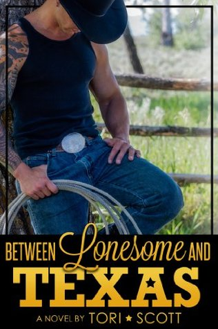 Between Lonesome and Texas by Tori Scott
