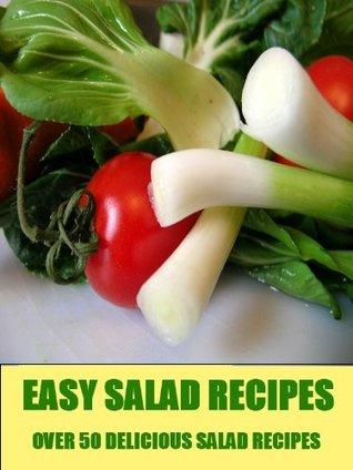 Easy Salad Recipe's:Over 50 Yummy Fast Salad Recipe's !