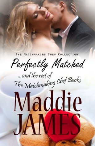 Perfectly Matched: ...and the rest of the Matchmaking Chef Books (The Matchmaking Chef Collection)
