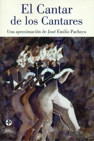 El Cantar de los Cantares by José Emilio Pacheco