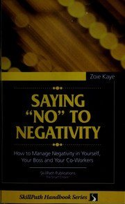 Saying No To Negativity - How To Manager Negativity In Yourself, Your Boss and Your Co-Workers
